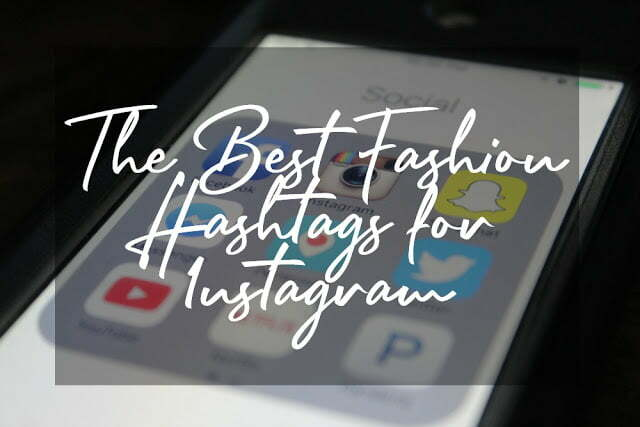 Fashion Hashtags: Over 100 Instagram Hashtags