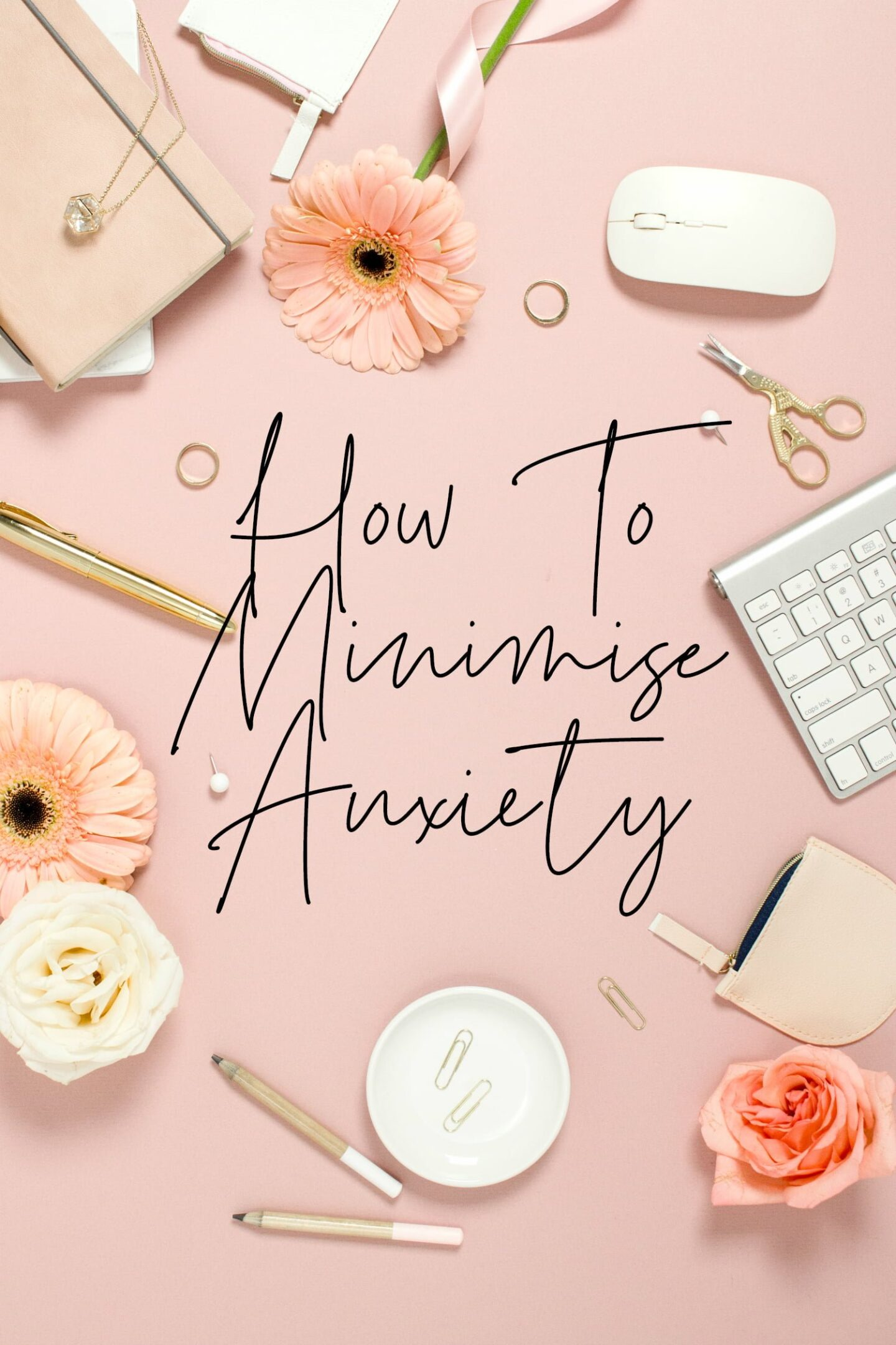 How To Minimise Anxiety